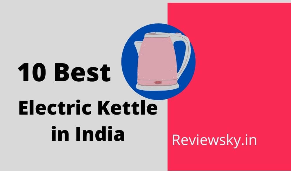 Top 10 Best Electric Kettle in India: Oct-2021