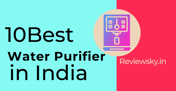 Top 10 Best Water Purifier in India: 2021 (Buying Guide)